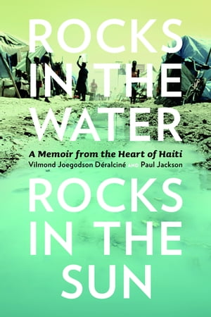 Rocks in the Water,  Rocks in the Sun A Memoir from the Heart of Haiti