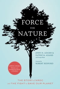A Force for Nature: The Story of NRDC and Its Fight to Save Our Planet