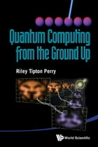 Quantum Computing from the Ground Up by Riley Tipton Perry