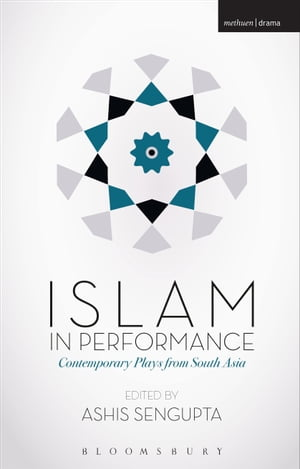 Islam in Performance Contemporary Plays from South Asia