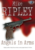 Angels In Arms by Mike Ripley