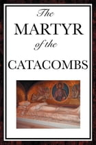 The Martyr of the Catacombs by Anonymous