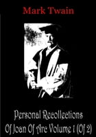 Personal Recollections Of Joan Of Arc Volume 1 (Of 2) by Mark Twain