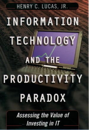Information Technology and the Productivity Paradox Assessing the Value of Investing in IT