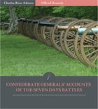 Official Records of the Union and Confederate Armies: Confederate Generals Accounts of the Seven Days Battles and Peninsula Campaign by Robert E. Lee, Stonewall Jackson, JEB Stuart, Richard S. Ewell, and D.H. Hill