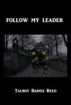 Follow My Leader: The Boys of Templeton by Talbot Baines Reed