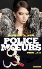 Police des moeurs n°65 Profession call-girl by Pierre Lucas