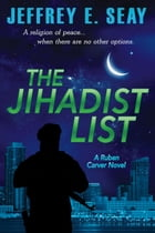 The Jihadist List: A Ruben Carver Novel by Jeffrey E. Seay