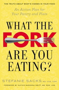 What the Fork Are You Eating?: An Action Plan for Your Pantry and Plate