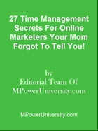 27 Time Management Secrets For Bloggers Your Mom Forgot To Tell You! by Editorial Team Of MPowerUniversity.com
