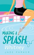 Making a Splash #3: Whitney by Jade Parker