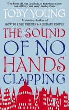 The Sound of No Hands Clapping: A Memoir by Toby Young