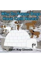 Why Do Puppy Dogs Have Cold Noses? by Jerri Kay Lincoln