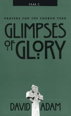 Glimpses of Glory: Prayers for the Church Year C by David Adam