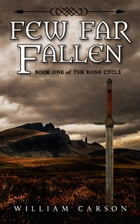 Few Far Fallen: Book One of the Rone Cycle by William Carson