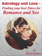 Astrology and Love: Finding your best Times for Romance and Sex by David Bolton