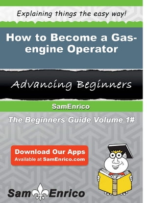 How to Become a Gas-engine Operator: How to Become a Gas-engine Operator by Whitley Wallen