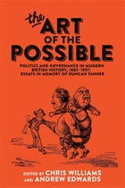 The art of the possible: Politics and governance in modern British history, 1885-1997: Essays in memory of Duncan Tanner by Chris Williams