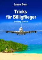 Tricks für Billigflieger: Holiday Edition by Jason Born