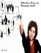 Effective Ways to Manage Staff by V.T.