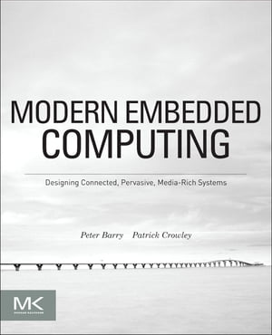 Modern Embedded Computing Designing Connected,  Pervasive,  Media-Rich Systems