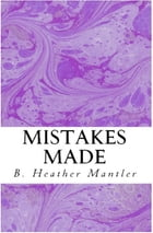 Mistakes Made by B. Heather Mantler