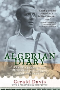 "Algerian Diary: Frank Kearns and the ""Impossible Assignment"" for CBS News"