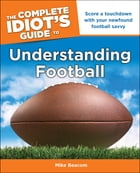 The Complete Idiot's Guide to Understanding Football by Mike Beacom