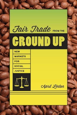 Book Fair Trade from the Ground Up: New Markets for Social Justice by April Linton