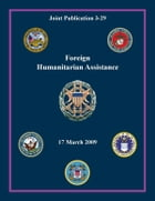 Foreign Humanitarian Assistance: Joint Publication 3-29 by Chairman of the Joint Chiefs of Staff