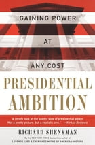 Presidential Ambition: Gaining Power At Any Cost by Richard Shenkman
