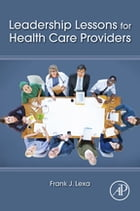Leadership Lessons for Health Care Providers by Frank James Lexa