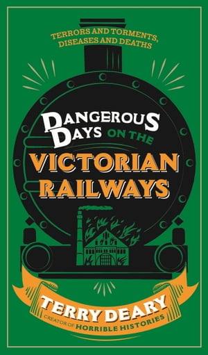Dangerous Days on the Victorian Railways: Feuds, Frauds, Robberies and Riots by Terry Deary