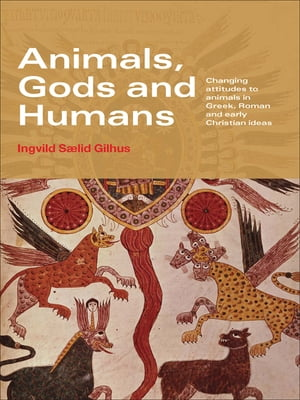 Animals,  Gods and Humans Changing Attitudes to Animals in Greek,  Roman and Early Christian Thought