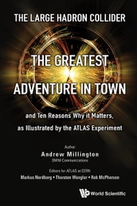 The Large Hadron Collider: The Greatest Adventure in Town and Ten Reasons Why it Matters, as…