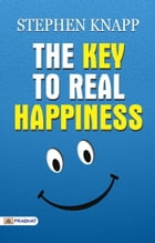 The Key to Real Happiness by Stephen Knapp