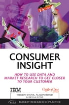 Consumer Insight: How to Use Data and Market Research to Get Closer