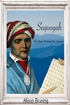 Sequoyah: The Man Behind the Legend by Allison Bruning