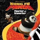 Kung Fu Panda: Master of Disaster by Scout Driggs