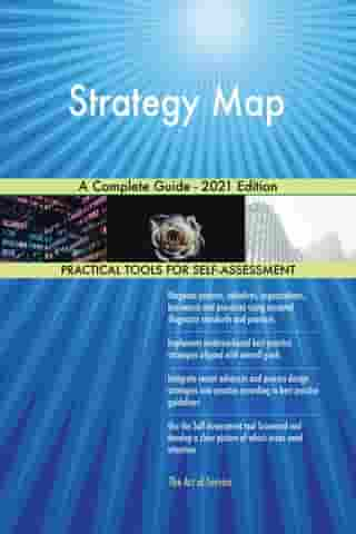 Strategy Map A Complete Guide - 2021 Edition by Gerardus Blokdyk