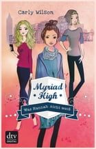 Myriad High - Was Hannah nicht weiß Band 1: Roman by Carly Wilson