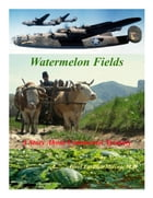 Watermelon Fields: A Story About Communist Tyranny by Aurel Emilian Mircea, M.D.