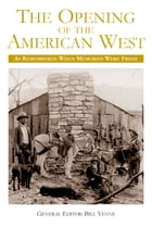 The Opening of the American West by Bill Yenne