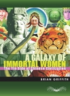 A Galaxy of Immortal Women: The Yin Side of Chinese Civilization by Brian Griffith