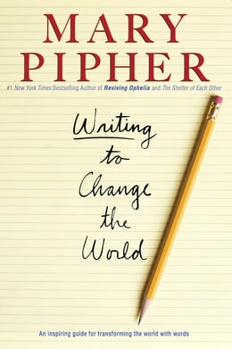 Book Writing to Change the World by Mary Pipher, PhD