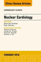 Nuclear Cardiology, An Issue of Cardiology Clinics, E-Book by Sharmila Dorbala, MD, MPH