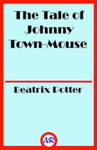 The Tale of Johnny Town-Mouse (Illustrated) by Beatrix Potter