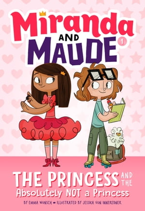 The Princess and the Absolutely Not a Princess (Miranda and Maude #1) by Emma Wunsch