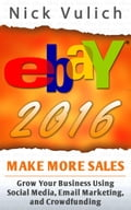eBay 2016: Grow Your Business Using Social Media, Email Marketing, and Crowdfunding d11e8c6b-c268-4d23-8419-c0d7828692de