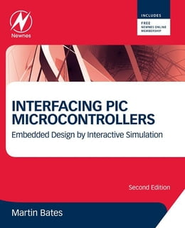Book Interfacing PIC Microcontrollers: Embedded Design by Interactive Simulation by Martin P. Bates